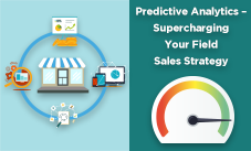 Predictive Analytics – Supercharging Your Field Sales Strategy